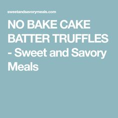 NO BAKE CAKE BATTER TRUFFLES - Sweet and Savory Meals
