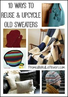 Here are 10 ways to reuse old sweaters. Upcycle old sweaters to create new items such as mittens, blankets, pillow covers, hats, scarves or a tea cozy.