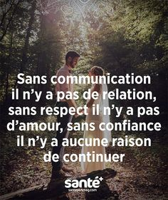 without communication there is no relationship, without respect there is no love without trust there is no reason to continue