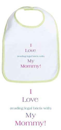 """""""Love Reading Legal Briefs"""" baby bib.  Item for my future, FUTURE baby shower registry...whenever that may be."""