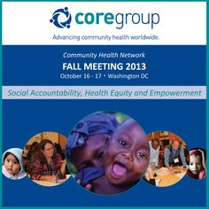 "Join more than 200 participants from 70+ organizations to focus on ""Social Accountability, Health Equity, and Empowerment"" at CORE Group's Fall Meeting, October 16-17, 2013 in Washington DC."