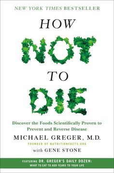 In How Not to Die, leading nutritionist Dr. Michael Greger shows readers what lifestyle changes to make in ...