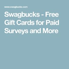 You earn reward points for doing things like searching the web, shopping, watching videos and answering surveys. You can redeem those points for all kinds of gift cards. It's a no brainer, really. Swagbucks - Free Gift Cards for Paid Surveys and More