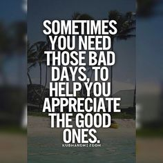 regram @mrdasith This  #appreciate #baddays #gooddays #daily #life #motivation #quotes #positive #vibes
