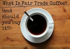 What is fair trade coffee? (And yes, I personally have decided that we should buy it.)