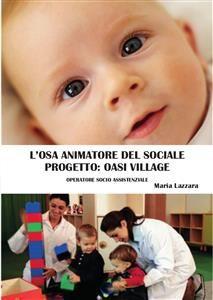 L'osa animatore del sociale. Progetto OASI VILLAGE - Maria Lazzara - Youcanprint - ebook Mazy