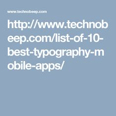 http://www.technobeep.com/list-of-10-best-typography-mobile-apps/