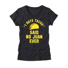 b9c330345185f7 Womens I Hate Tacos Said No Juan Ever Shirt - I Hate Tacos Said No Juan  Ever Funny Womens T-Shirt - Cinco De Mayo College Party Drinking Tee