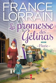 La promesse des Gélinas tome 3 - Florie - France Lorrain - Référence : 900020 #livre #book #Roman #littérature #Québec
