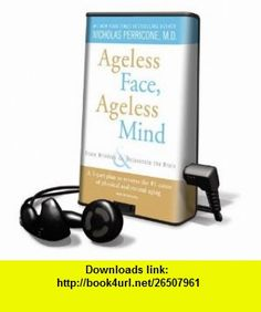 Ageless Face, Ageless Mind Erase Wrinkles  Rejuvenate the Brain [With Earbuds] (9781615745418) Nicholas Perricone, Dick Hill , ISBN-10: 1615745416  , ISBN-13: 978-1615745418 ,  , tutorials , pdf , ebook , torrent , downloads , rapidshare , filesonic , hotfile , megaupload , fileserve