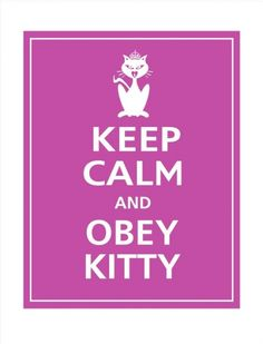 Keep Calm and Obey Kitty. #keep_calm #cat
