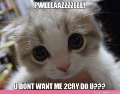 Pweeeaazzzzeee!, U Dont Want Me 2cry Do U???