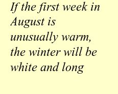If the first week in August is unusually warm, the winter will be white and long