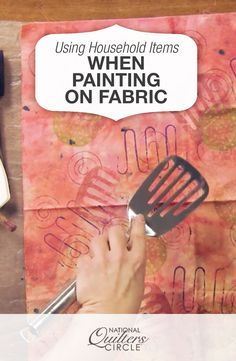 Using Household Items When Painting on Fabric | National Quilters Circle