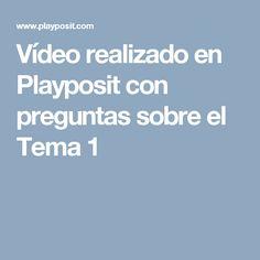 Vídeo realizado en Playposit con preguntas sobre el Tema 1 Videos