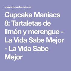 Cupcake Maniacs 8: Tartaletas de limón y merengue - La Vida Sabe Mejor - La Vida Sabe Mejor