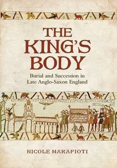 The King's Body: Burial and Succession in Late Anglo-Saxon England