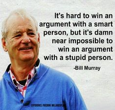 Post with 1302 votes and 73428 views. Tagged with funny; Bill Murray on stupid people Words Of Wisdom Quotes, Wise Quotes, Quotable Quotes, Great Quotes, Quotes To Live By, Funny Quotes, Inspirational Quotes, Motivational, Funny Pics