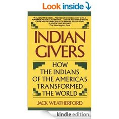 Amazon.com: Indian Givers: How the Indians of the Americas Transformed the World eBook: Jack Weatherford: Books