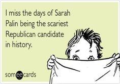 I miss the days of Sarah Palin.......