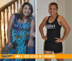 "Ann A. lost 62 lbs in 3 rounds of Insanity!    ""I like the fact that I can do Insanity without any equipment! At the end of my 3rd round of Insanity my cholesterol went down almost 100 points, My doctor was shocked I did all with no medication."""