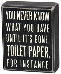 Primitives by Kathy Box Sign you never know what you have until it's gone toilet paper for instance wooden quotes decor funny svg home life words sayings gifts bathroom signage rustic vintage ideas design house hilarious Decorative Signs, Decorative Boxes, Primitive Bathrooms, Country Bathrooms, Vintage Bathrooms, Share My Life, Box Signs, Funny Signs, Lettering Design