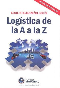 Título: Logística de la A a la Z. Autor: Adolfo Carreño Solís. Año: 2011