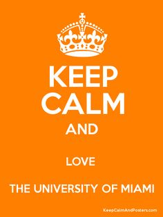 Keep Calm and LOVE  THE UNIVERSITY OF MIAMI Poster