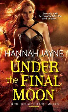 Under The Final Moon by Hannah Jayne | Underworld Detective Agency, BK#6 | Publisher: Kensington | Publication Date: August 5, 2014 | www.hannah-jayne.com | #Paranormal