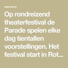 Op rondreizend theaterfestival de Parade spelen elke dag tientallen voorstellingen. Het festival start in Rotterdam, reist via Den Haag door naar Utrecht en sluit af in Amsterdam.