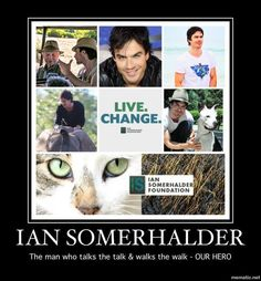 Ian Somerhalder and the ISF.  Advocates for the environment and animals.