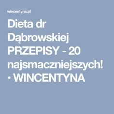Dieta dr Dąbrowskiej PRZEPISY - 20 najsmaczniejszych! • WINCENTYNA Nutrition, Weight Watchers Meals, Clean Eating, Food Porn, Food And Drink, Health Fitness, How To Plan, Cooking, Bonsai