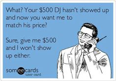 Can't stand Wedding clients who will spend thousands of dollars on decor, centerpieces and the cake but won't pay $1000 for the DJ