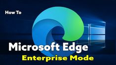 Edge Chromium IE Mode Enterprise Mode Microsoft, Fast Browser, Being Used