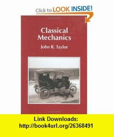 Classical Mechanics (9781891389221) John R. Taylor , ISBN-10: 189138922X  , ISBN-13: 978-1891389221 ,  , tutorials , pdf , ebook , torrent , downloads , rapidshare , filesonic , hotfile , megaupload , fileserve