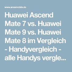 Huawei Ascend Mate 7 vs. Huawei Mate 9 vs. Huawei Mate 8 im Vergleich - Handyvergleich - alle Handys vergleichen