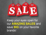 Keep your eyes open for our amazing sales and save a LOT!