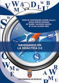 Navegando en la didáctica 2.0 / Rosa Mª Santamaria Conde (coord.) ; Jesús Muñoz Peinado, Mª Isabel Valdizán García, Mª Pilar Alonso Díez