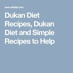 Dukan Diet Recipes, Dukan Diet and Simple Recipes to Help
