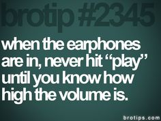 i tend to not know how high the volume is sometimes >.