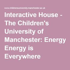 Interactive House - The Children's University of Manchester: Energy is Everywhere