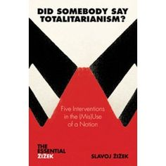 Did Somebody Say Totalitarianism?: Five Interventions in the (Mis)Use of a Notion (Second Edition) (The Essential Zizek)