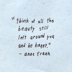 Look at the beauty still left around you and be happy.