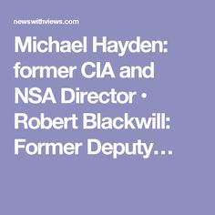 Michael Hayden: former CIA and NSA Director • Robert Blackwill: Former Deputy…TRUMP- Cleansing the Augean stables
