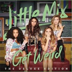 Free Download New Mp3: Album Little Mix - Get Weird (Deluxe Edition) (201...
