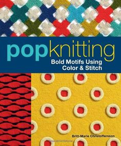 Pop Knitting: Bold Motifs Using Color & Stitch de Britt Marie Christoffersson http://www.amazon.fr/dp/1596687827/ref=cm_sw_r_pi_dp_GG-9vb1JFGV94