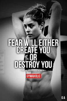 "gymaaholic: "" Fear Will Either Create You Or Destroy You Face your fears, that's the only way to achieve. http://www.gymaholic.co """
