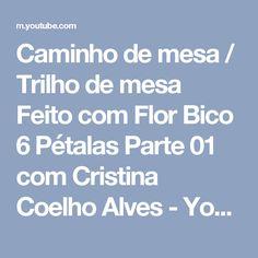 Caminho de mesa / Trilho de mesa Feito com Flor Bico 6 Pétalas Parte 01 com Cristina Coelho Alves - YouTube