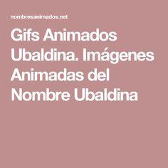 Gifs Animados Ubaldina. Imágenes Animadas del Nombre Ubaldina