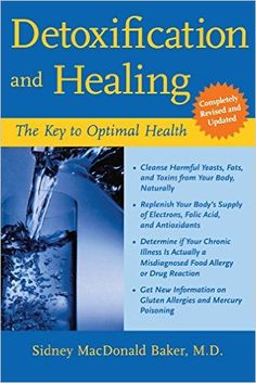 Detoxification and Healing: The Key to Optimal Health: Sidney MacDonald Baker